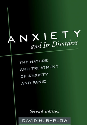 Anxiety and Its Disorders, Second Edition - The Nature and Treatment of Anxiety and Panic ebook by David H. Barlow, PhD, ABPP
