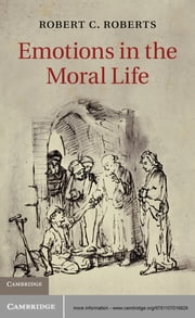 Emotions in the Moral Life ebook by Robert C. Roberts