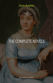 Jane Austen Collection: The Complete Novels (Pride and Prejudice, Emma, Sense and Sensibility, Persuasion...) ebook by Jane Austen