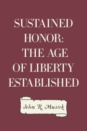Sustained honor: The Age of Liberty Established ebook by John R. Musick