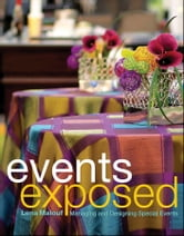 Events Exposed - Managing and Designing Special Events ebook by Lena Malouf