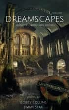 Dreamscapes - Monsters, Misery and Mayhem Volume 1 ebook by Bobby Collins, Jimmy Star