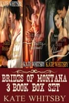 Brides of Montana 3 Book Box Set (Mail Order Brides) ebook by Kate Whitsby