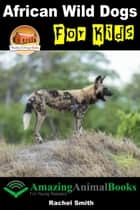 African Wild Dogs For Kids ebook by Rachel Smith