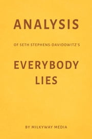 Analysis of Seth Stephens-Davidowitz's Everybody Lies by Milkyway Media ebook by Milkyway Media