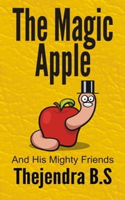 The Magic Apple and his Mighty Friends ebook by Thejendra B.S