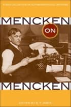 Mencken on Mencken - A New Collection of Autobiographical Writings ebook by H. L. Mencken, S. T. Joshi