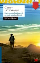 Caer y levantarse (eBook-ePub) ebook by Richard Rohr, Federico Pastor Ramos