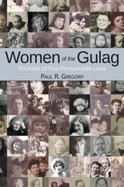 Women of the Gulag - Portraits of Five Remarkable Lives ebook by Paul R. Gregory