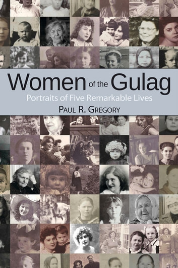 Women of the Gulag - Portraits of Five Remarkable Lives ebook by Paul Gregory