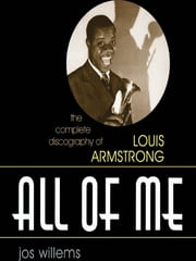 All of Me - The Complete Discography of Louis Armstrong ebook by Jos Willems