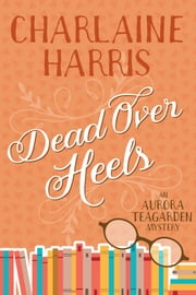Dead Over Heels ebook by Charlaine Harris