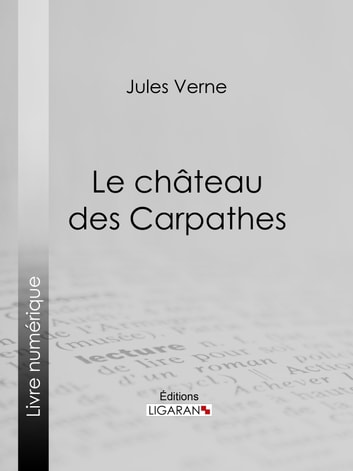 Le Château des Carpathes ebook by Jules Verne,Ligaran