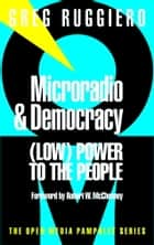 Microradio & Democracy ebook by Greg Ruggiero,Robert W. McChesney