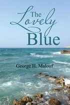 The Lovely Blue ebook by George H. Malouf