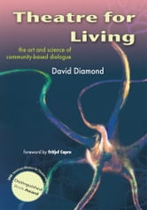 Theatre For Living - The Art and Science of Community-Based Dialogue ebook by David Diamond and Fritjof Capra