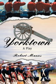Yorktown - A Play ebook by Robert Manns