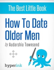How To Date Older Men (The Younger Women's Guide) ebook by Audarshia  Townsend