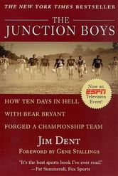 The Junction Boys - How 10 Days in Hell with Bear Bryant Forged a Champion Team ebook by Jim Dent