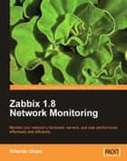 Zabbix 1.8 Network Monitoring ebook by Rihards Olups