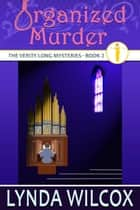 Organized Murder - The Verity Long Mysteries, #2 ebook by Lynda Wilcox
