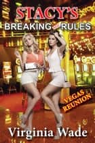 Stacy's Breaking The Rules, Vegas Reunion ebook by Virginia Wade