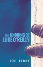 The Undoing of Luke O'Reilly ebook by Joe Terry