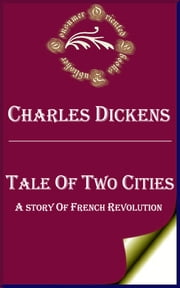 Tale of Two Cities (Annotated) - A Story of French Revolution ebook by Charles Dickens