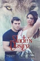 Slade's Desire - White River Wolves Series, #2 ebook by Dawn Sullivan