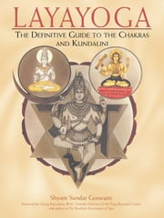 Layayoga: The Definitive Guide to the Chakras and Kundalini - The Definitive Guide to the Chakras and Kundalini ebook by Shyam Sundar Goswami