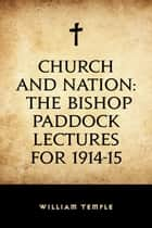 Church and Nation: The Bishop Paddock Lectures for 1914-15 ebook by William Temple