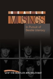 Beatle Musings: Why The Beatles Are Relevant ebook by Joel Benjamin