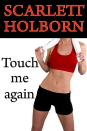 Touch Me Again ebook by Scarlett Holborn