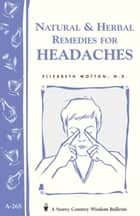 Natural & Herbal Remedies for Headaches - Storey's Country Wisdom Bulletin A-265 ebook by Elizabeth Wotton N.D.