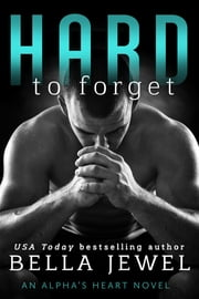 Hard to Forget - An Alpha's Heart Novel ebook by Bella Jewel