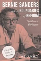 Bernie Sanders and the Boundaries of Reform ebook by W. Conroy