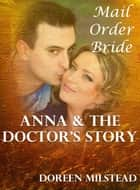 Anna & The Doctor's Story: A Mail Order Bride ebook by Doreen Milstead