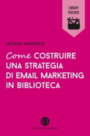 Come costruire una strategia di email marketing in biblioteca ebook by Tatiana Wakefield