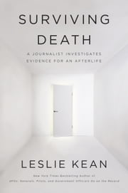 Surviving Death - A Journalist Investigates Evidence for an Afterlife ebook by Leslie Kean