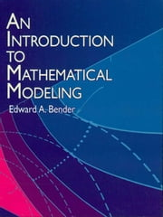 An Introduction to Mathematical Modeling ebook by Edward A. Bender