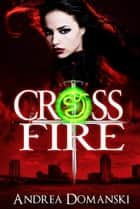 Crossfire (The Omega Group) (Book 1) ebook by Andrea Domanski