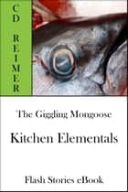 The Giggling Mongoose: Kitchen Elementals (Flash Stories) ebook by C.D. Reimer
