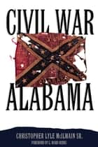 Civil War Alabama ebook by Christopher Lyle McIlwain, G. Ward Hubbs