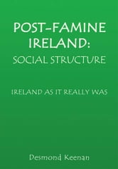 Post-Famine Ireland: Social Structure ebook by Desmond Keenan
