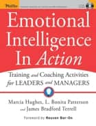 Emotional Intelligence In Action - Training and Coaching Activities for Leaders and Managers ebook by Marcia Hughes, L. Bonita Patterson, James Bradford Terrell,...