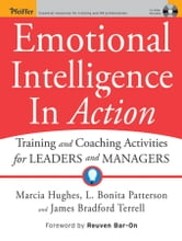 Emotional Intelligence In Action - Training and Coaching Activities for Leaders and Managers ebook by Marcia Hughes,L. Bonita Patterson,James Bradford Terrell