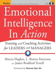 Emotional Intelligence In Action - Training and Coaching Activities for Leaders and Managers ebook by Marcia Hughes,L. Bonita Patterson,James Bradford Terrell,Reuven Bar-On