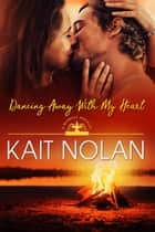 Dancing Away With My Heart ebook by Kait Nolan