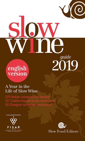 Slow Wine 2019 english version - A year in the Life of Slow Wine eBook by Giancarlo Gariglio,Fabio Giavedoni