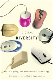 Digital Diversity - Youth, Equity, and Information Technology ebook by